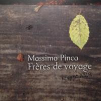 Massimo Pinca - Frères de Voyage